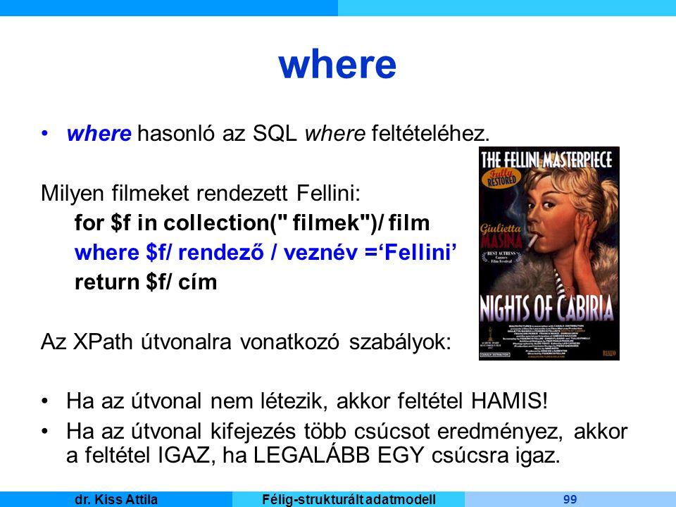 Master Informatique 99 dr. Kiss AttilaFélig-strukturált adatmodell where where hasonló az SQL where feltételéhez. Milyen filmeket rendezett Fellini: f