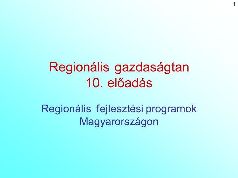 1 Regionális gazdaságtan 10. előadás Regionális fejlesztési programok Magyarországon