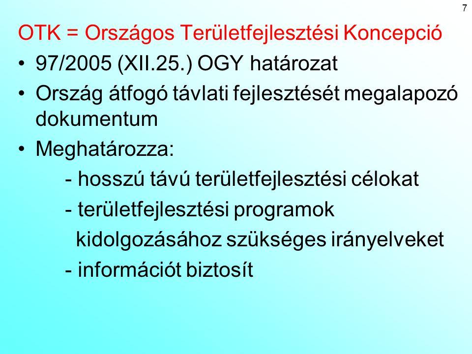 OTK = Országos Területfejlesztési Koncepció 97/2005 (XII.25.) OGY határozat Ország átfogó távlati fejlesztését megalapozó dokumentum Meghatározza: - h