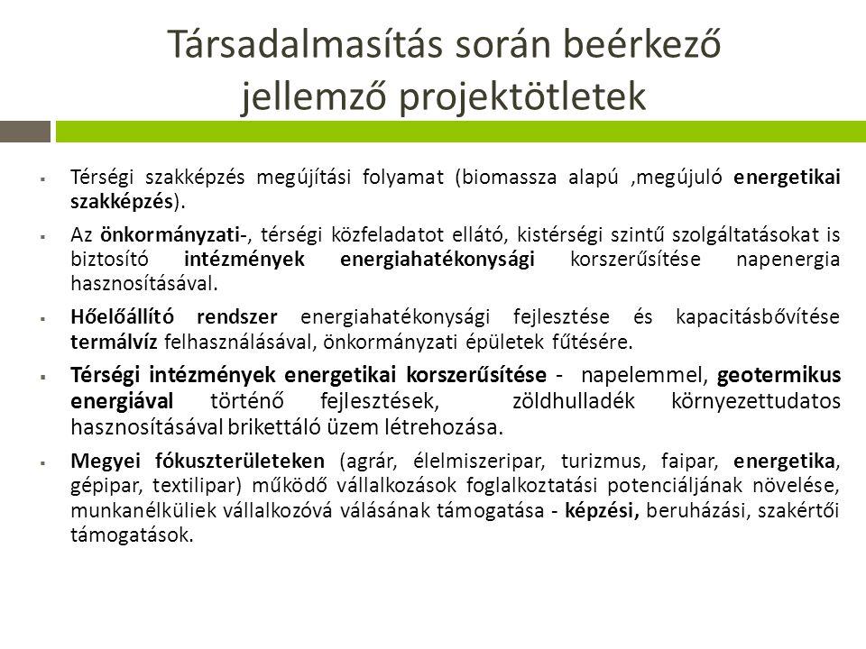 Társadalmasítás során beérkező jellemző projektötletek  Térségi szakképzés megújítási folyamat (biomassza alapú,megújuló energetikai szakképzés).