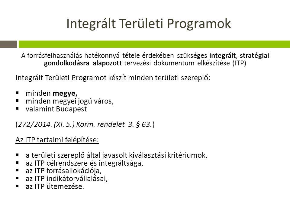 Integrált Területi Programok A forrásfelhasználás hatékonnyá tétele érdekében szükséges integrált, stratégiai gondolkodásra alapozott tervezési dokumentum elkészítése (ITP) Integrált Területi Programot készít minden területi szereplő:  minden megye,  minden megyei jogú város,  valamint Budapest (272/2014.