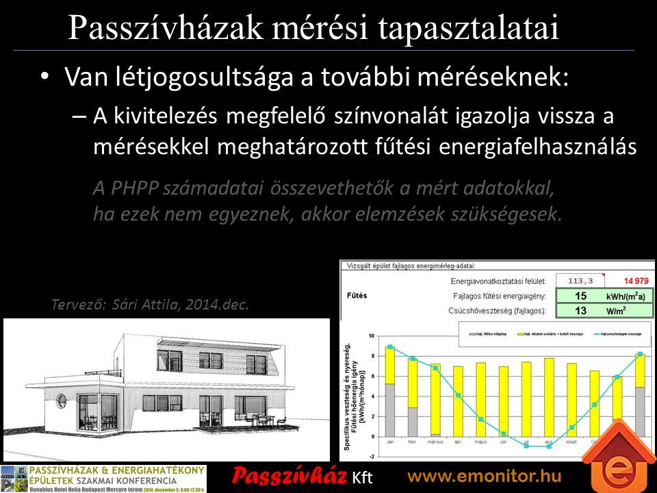Passzívház Kft www.emonitor.hu Passzívházak mérési tapasztalatai Van létjogosultsága a további méréseknek: – A kivitelezés megfelelő színvonalát igazolja vissza a mérésekkel meghatározott fűtési energiafelhasználás A PHPP számadatai összevethetők a mért adatokkal, ha ezek nem egyeznek, akkor elemzések szükségesek.