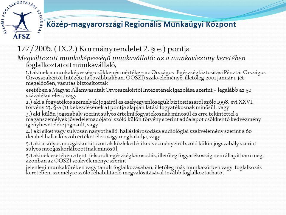 Közép-magyarországi Regionális Munkaügyi Központ 177/2005. ( IX.2.) Kormányrendelet 2. § e.) pontja Megváltozott munkaképességű munkavállaló: az a mun