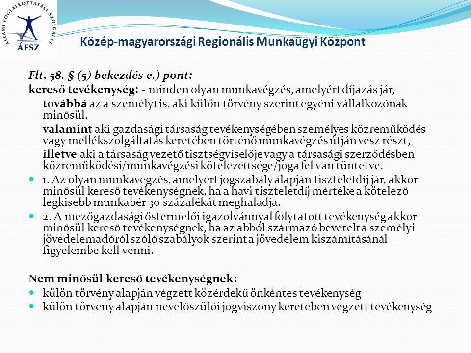 Közép-magyarországi Regionális Munkaügyi Központ Flt. 58. § (5) bekezdés e.) pont: kereső tevékenység: - minden olyan munkavégzés, amelyért díjazás já