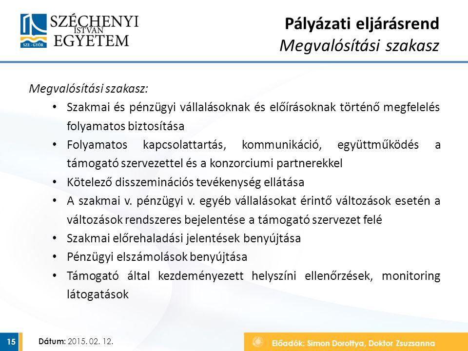 Előadók: Simon Dorottya, Doktor Zsuzsanna Dátum: 2015. 02. 12. Megvalósítási szakasz: Szakmai és pénzügyi vállalásoknak és előírásoknak történő megfel