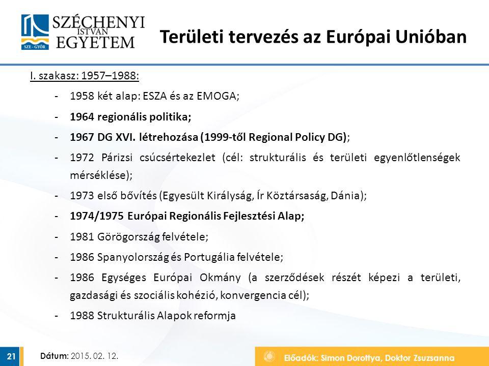 Előadók: Simon Dorottya, Doktor Zsuzsanna Dátum: 2015. 02. 12. Területi tervezés az Európai Unióban I. szakasz: 1957–1988: ‐1958 két alap: ESZA és az