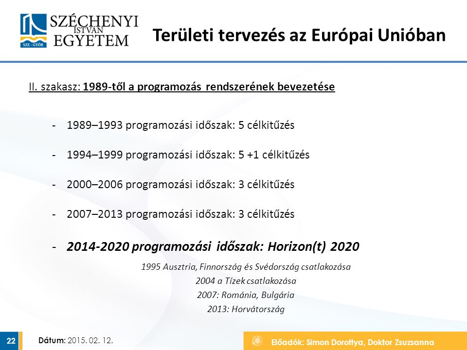 Előadók: Simon Dorottya, Doktor Zsuzsanna Dátum: 2015. 02. 12. II. szakasz: 1989-től a programozás rendszerének bevezetése ‐1989–1993 programozási idő