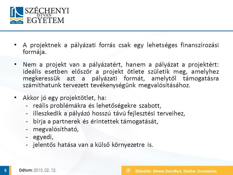 Előadók: Simon Dorottya, Doktor Zsuzsanna Dátum: 2015. 02. 12. A projektnek a pályázati forrás csak egy lehetséges finanszírozási formája. Nem a proje