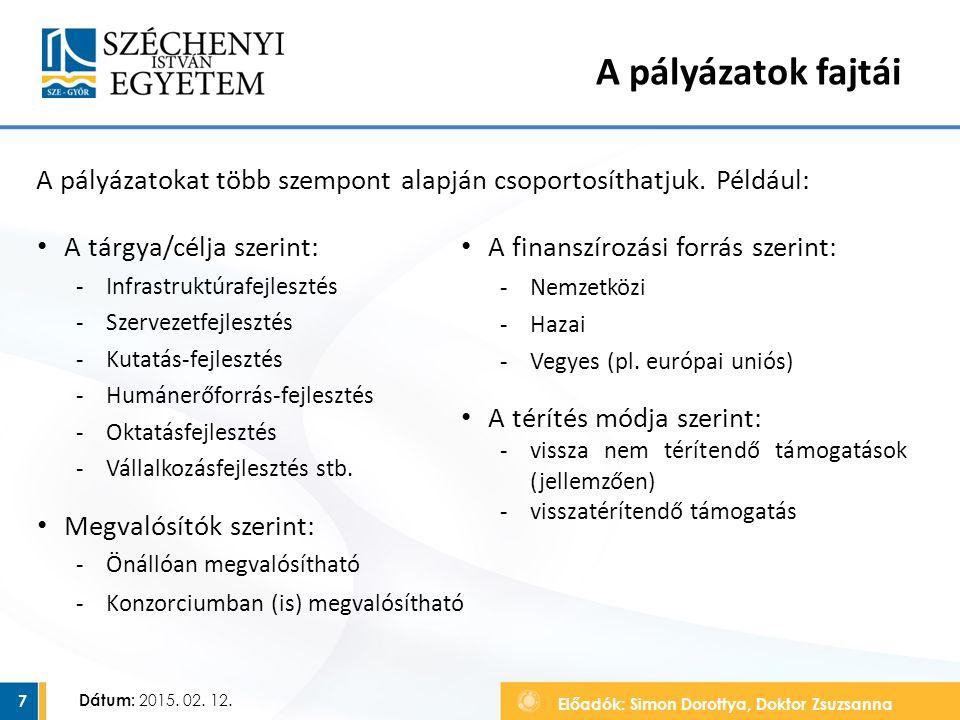 Előadók: Simon Dorottya, Doktor Zsuzsanna Dátum: 2015. 02. 12. A pályázatokat több szempont alapján csoportosíthatjuk. Például: 7 A pályázatok fajtái