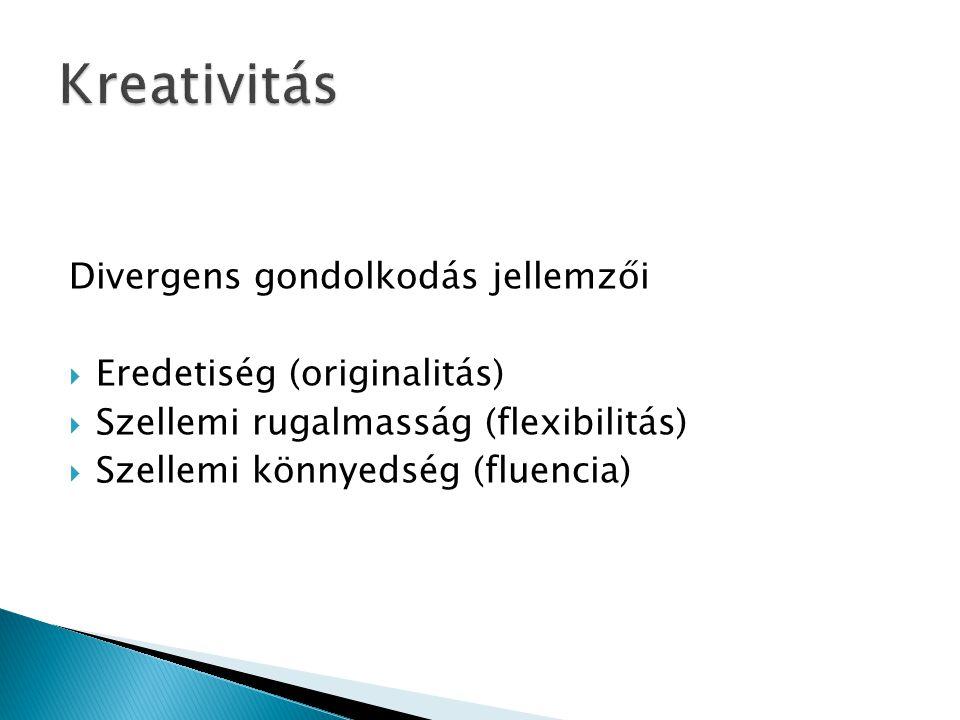 Divergens gondolkodás jellemzői  Eredetiség (originalitás)  Szellemi rugalmasság (flexibilitás)  Szellemi könnyedség (fluencia)
