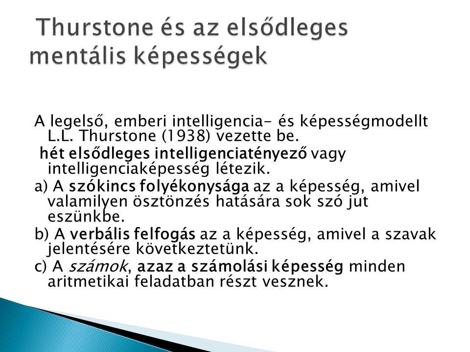 A legelső, emberi intelligencia- és képességmodellt L.L. Thurstone (1938) vezette be. hét elsődleges intelligenciatényező vagy intelligenciaképesség l