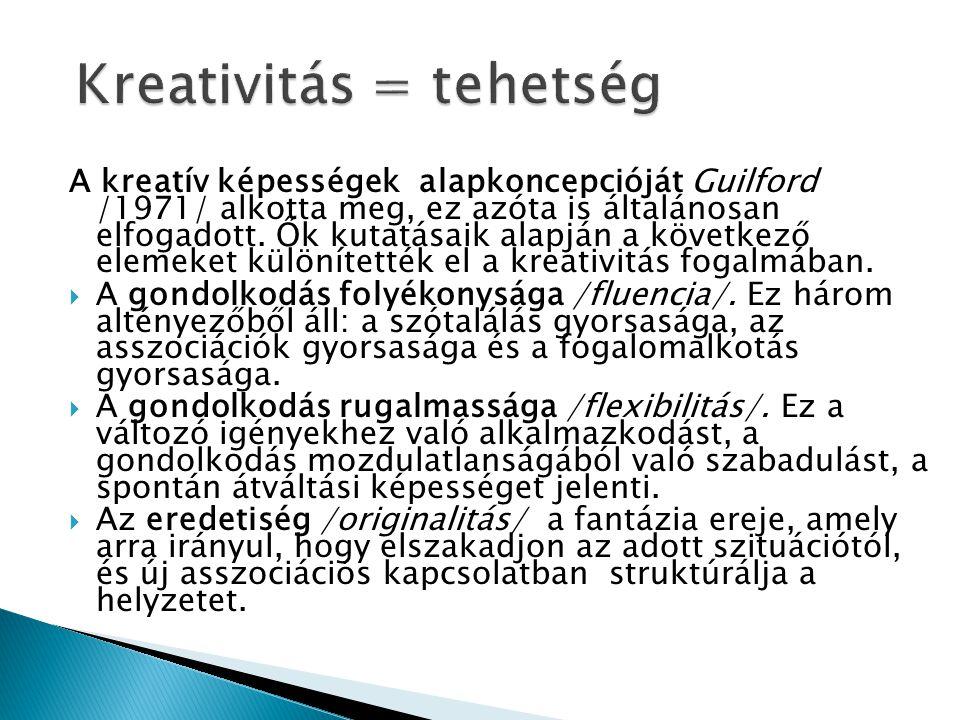 A kreatív képességek alapkoncepcióját Guilford /1971/ alkotta meg, ez azóta is általánosan elfogadott. Ők kutatásaik alapján a következő elemeket külö