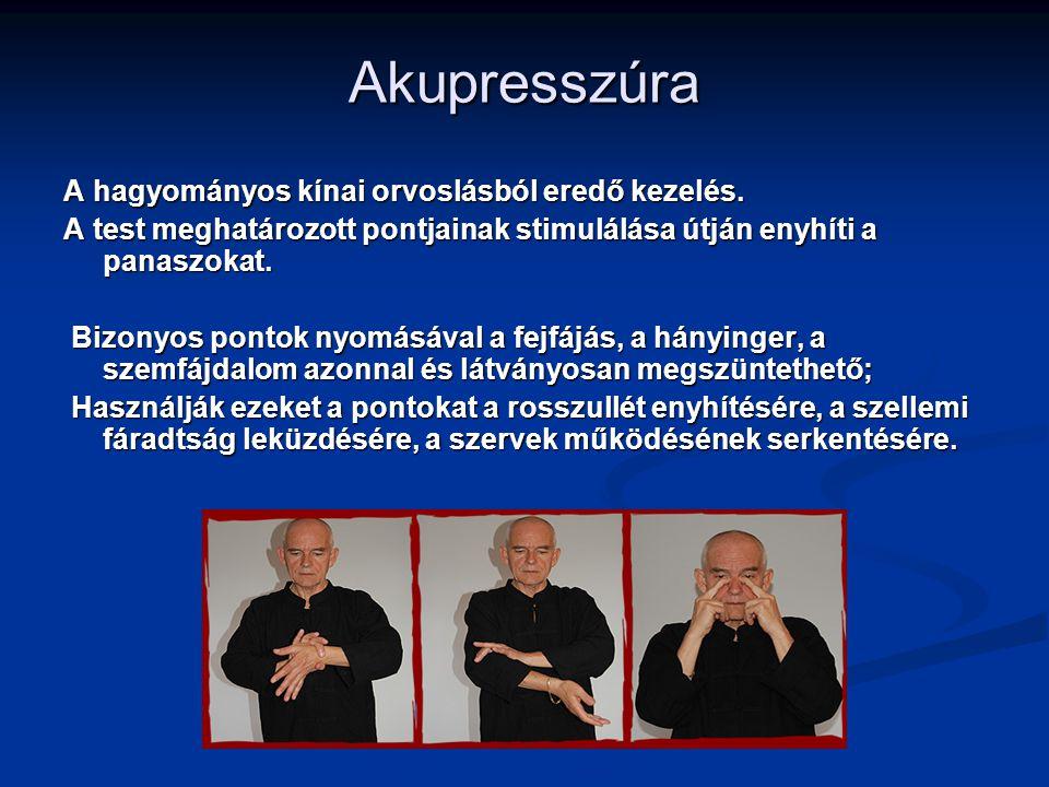Akupresszúra A hagyományos kínai orvoslásból eredő kezelés. A test meghatározott pontjainak stimulálása útján enyhíti a panaszokat. Bizonyos pontok ny