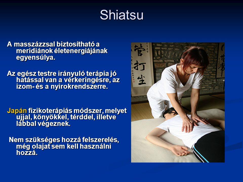 Shiatsu A masszázzsal biztosítható a meridiánok életenergiájának egyensúlya. Az egész testre irányuló terápia jó hatással van a vérkeringésre, az izom