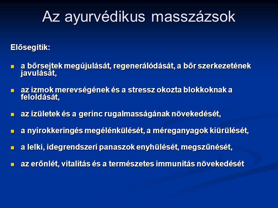 Az ayurvédikus masszázsok Elősegítik: a bőrsejtek megújulását, regenerálódását, a bőr szerkezetének javulását, a bőrsejtek megújulását, regenerálódásá