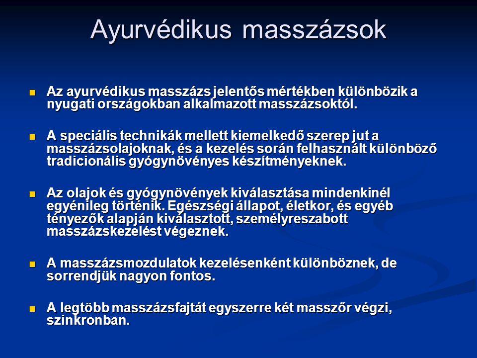 Ayurvédikus masszázsok Az ayurvédikus masszázs jelentős mértékben különbözik a nyugati országokban alkalmazott masszázsoktól. Az ayurvédikus masszázs