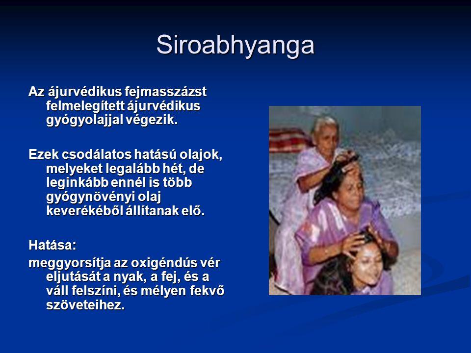 Siroabhyanga Az ájurvédikus fejmasszázst felmelegített ájurvédikus gyógyolajjal végezik. Ezek csodálatos hatású olajok, melyeket legalább hét, de legi