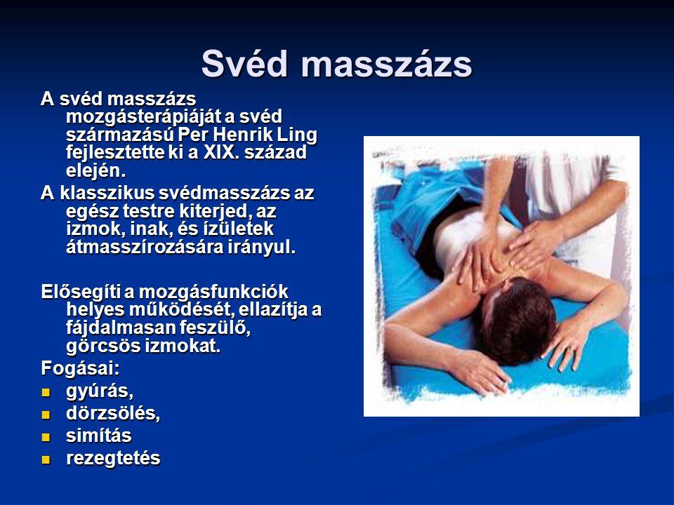 Svéd masszázs A svéd masszázs mozgásterápiáját a svéd származású Per Henrik Ling fejlesztette ki a XIX. század elején. A klasszikus svédmasszázs az eg