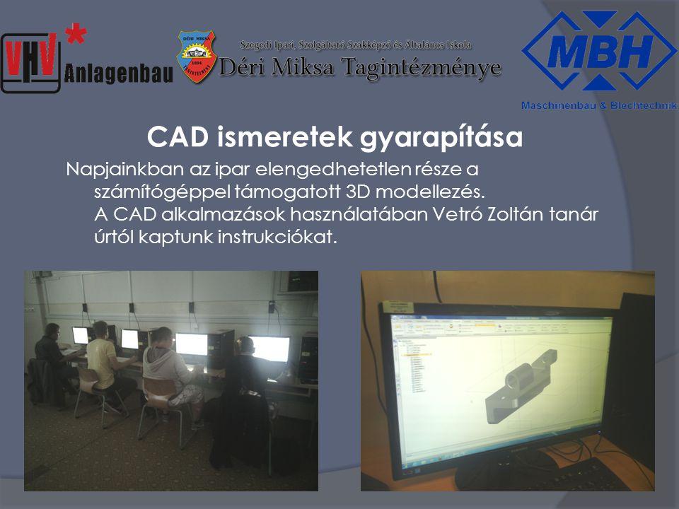 CAD ismeretek gyarapítása Napjainkban az ipar elengedhetetlen része a számítógéppel támogatott 3D modellezés.