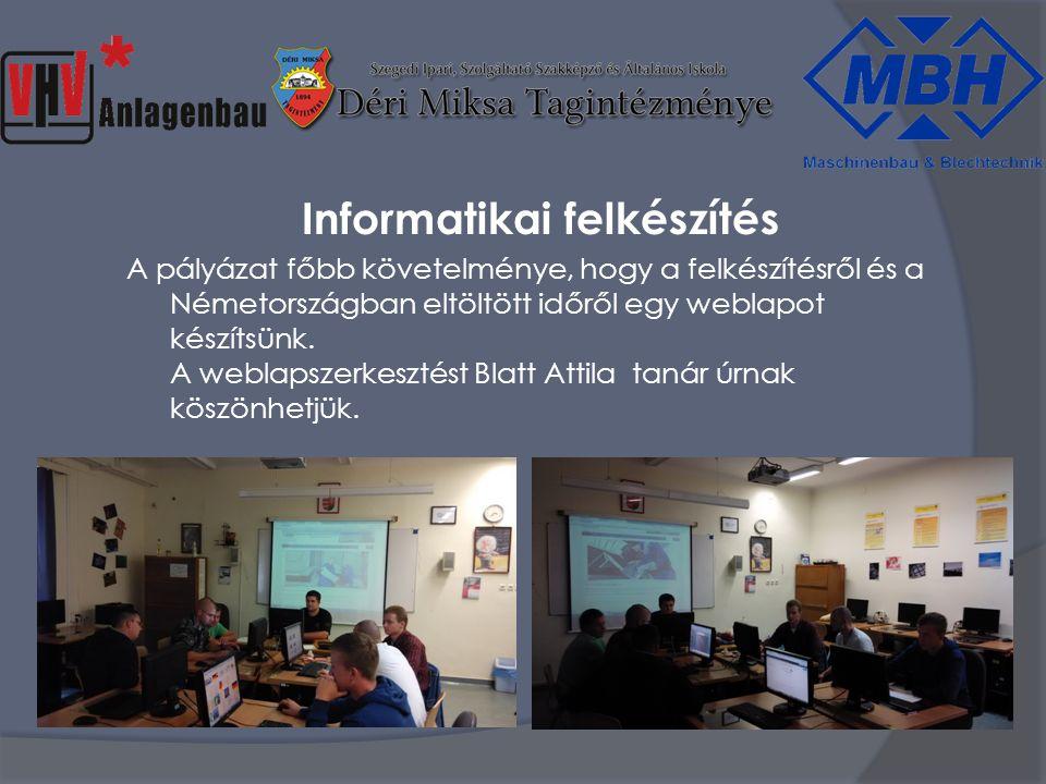 Informatikai felkészítés A pályázat főbb követelménye, hogy a felkészítésről és a Németországban eltöltött időről egy weblapot készítsünk.