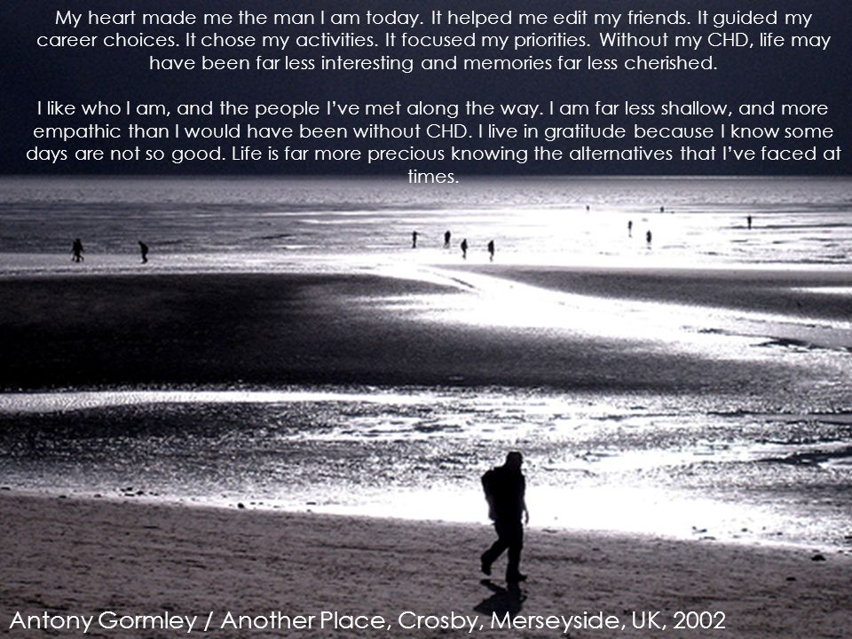 Antony Gormley / Another Place, Crosby, Merseyside, UK, 2002 My heart made me the man I am today.