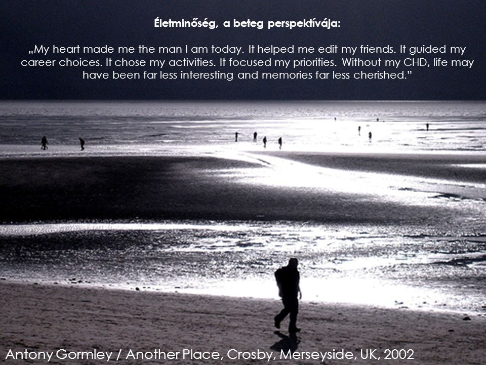 "Antony Gormley / Another Place, Crosby, Merseyside, UK, 2002 Életminőség, a beteg perspektívája: ""My heart made me the man I am today."
