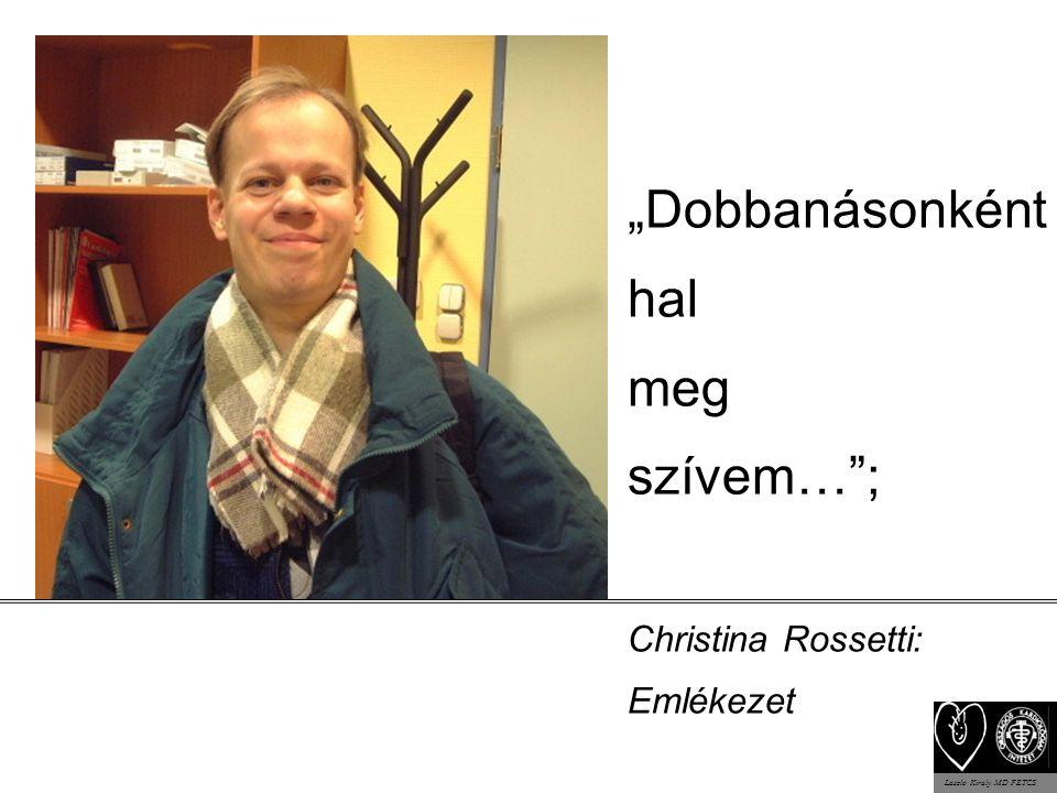 """""""Dobbanásonként hal meg szívem… ; Christina Rossetti: Emlékezet Laszlo Kiraly MD FETCS"""