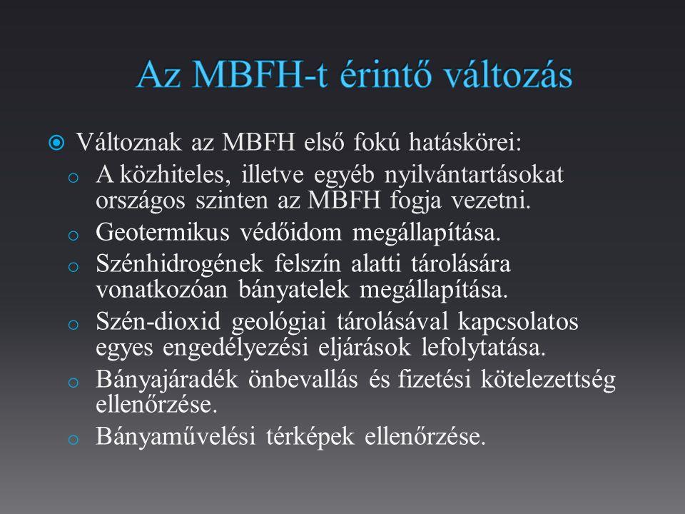  Változnak az MBFH első fokú hatáskörei: o A közhiteles, illetve egyéb nyilvántartásokat országos szinten az MBFH fogja vezetni.