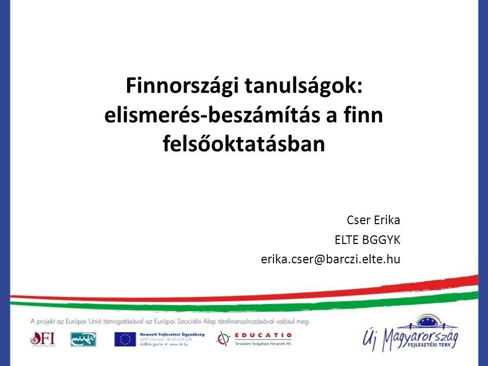 Finnországi tanulságok: elismerés-beszámítás a finn felsőoktatásban Cser Erika ELTE BGGYK erika.cser@barczi.elte.hu