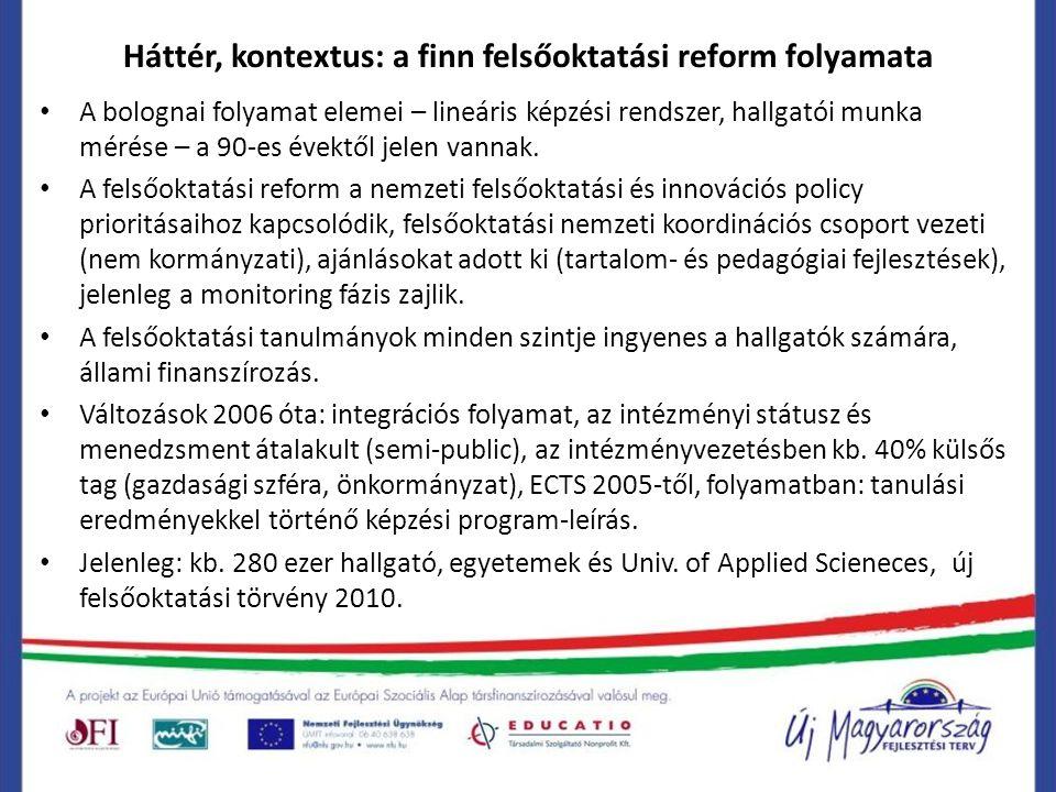 Háttér, kontextus: a finn felsőoktatási reform folyamata A bolognai folyamat elemei – lineáris képzési rendszer, hallgatói munka mérése – a 90-es évektől jelen vannak.
