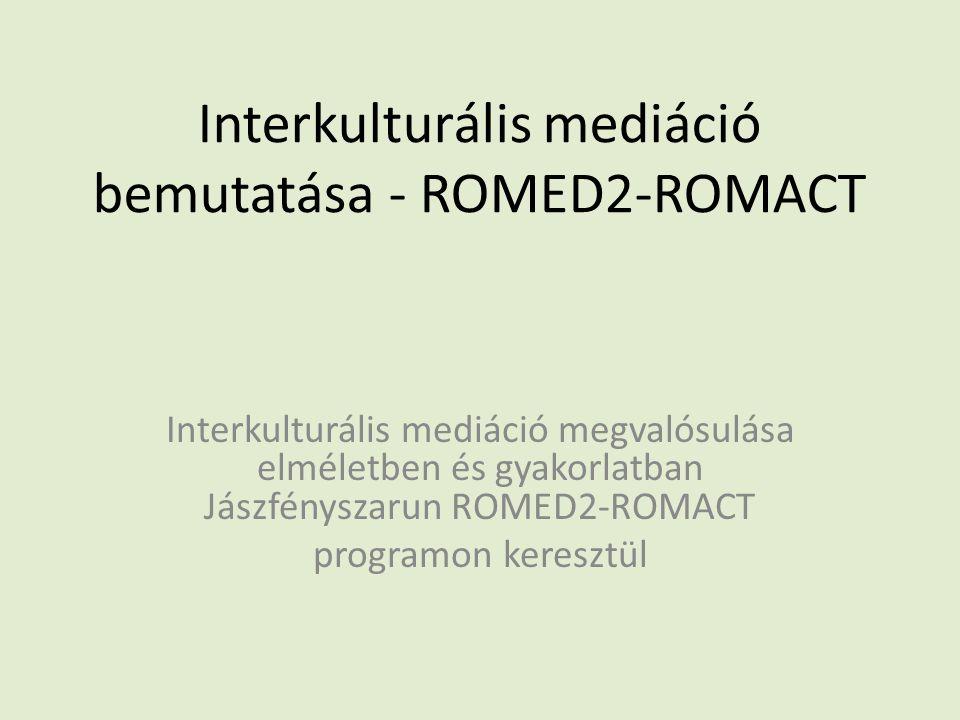 Interkulturális mediáció bemutatása - ROMED2-ROMACT Interkulturális mediáció megvalósulása elméletben és gyakorlatban Jászfényszarun ROMED2-ROMACT programon keresztül