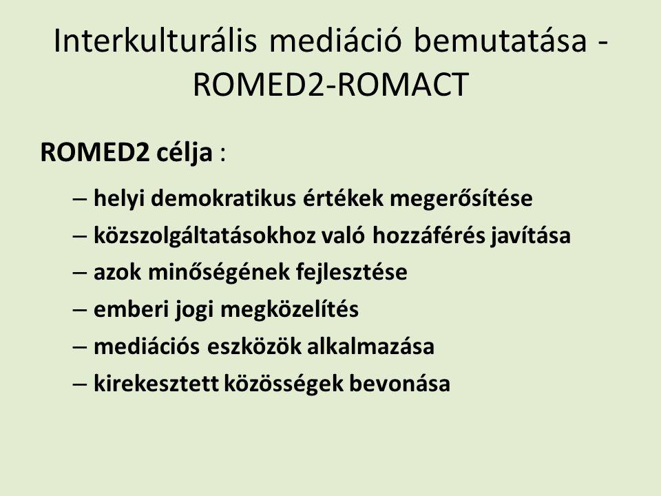 Interkulturális mediáció bemutatása - ROMED2-ROMACT ROMED2 célja : – helyi demokratikus értékek megerősítése – közszolgáltatásokhoz való hozzáférés javítása – azok minőségének fejlesztése – emberi jogi megközelítés – mediációs eszközök alkalmazása – kirekesztett közösségek bevonása