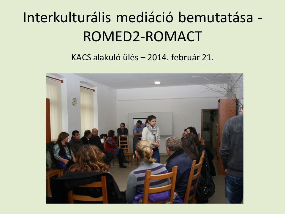 Interkulturális mediáció bemutatása - ROMED2-ROMACT KACS alakuló ülés – 2014. február 21.