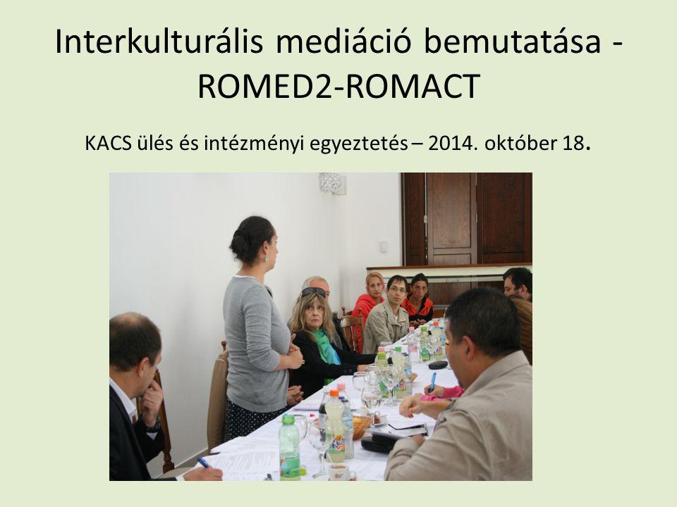 Interkulturális mediáció bemutatása - ROMED2-ROMACT KACS ülés és intézményi egyeztetés – 2014.