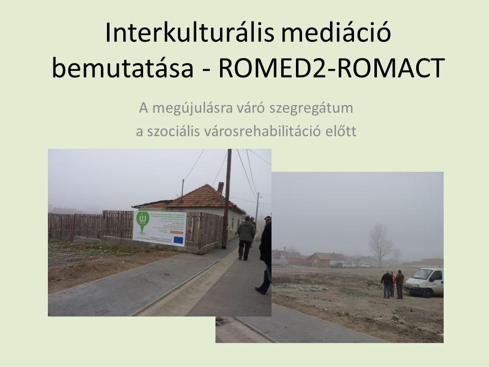 Interkulturális mediáció bemutatása - ROMED2-ROMACT A megújulásra váró szegregátum a szociális városrehabilitáció előtt