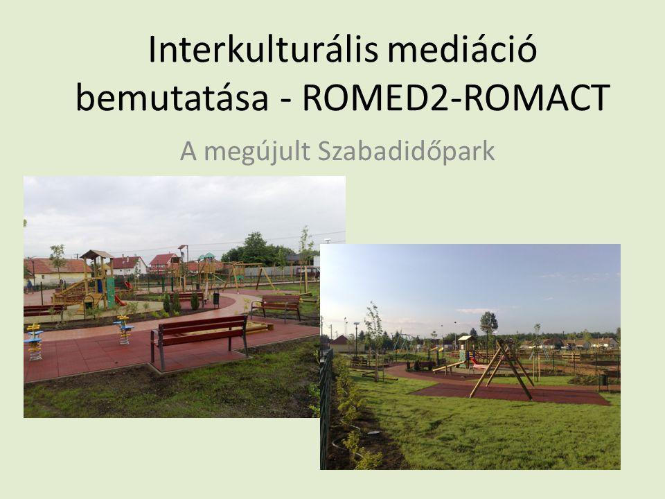 Interkulturális mediáció bemutatása - ROMED2-ROMACT A megújult Szabadidőpark