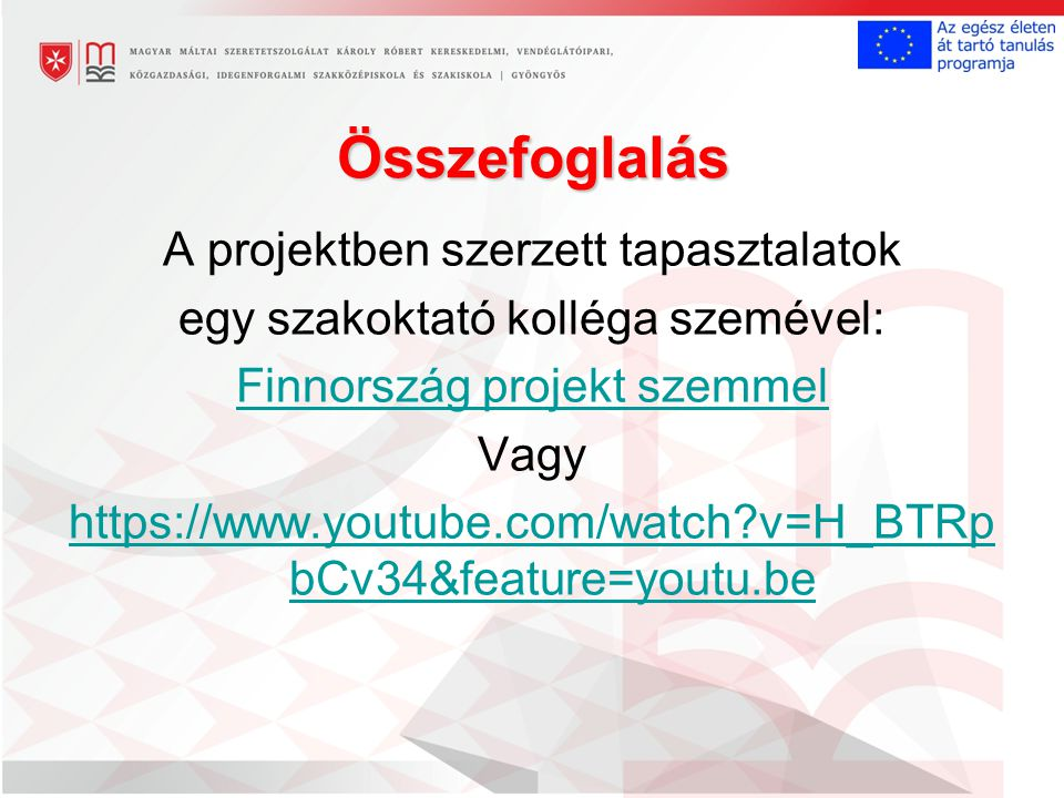Összefoglalás A projektben szerzett tapasztalatok egy szakoktató kolléga szemével: Finnország projekt szemmel Vagy https://www.youtube.com/watch v=H_BTRp bCv34&feature=youtu.be