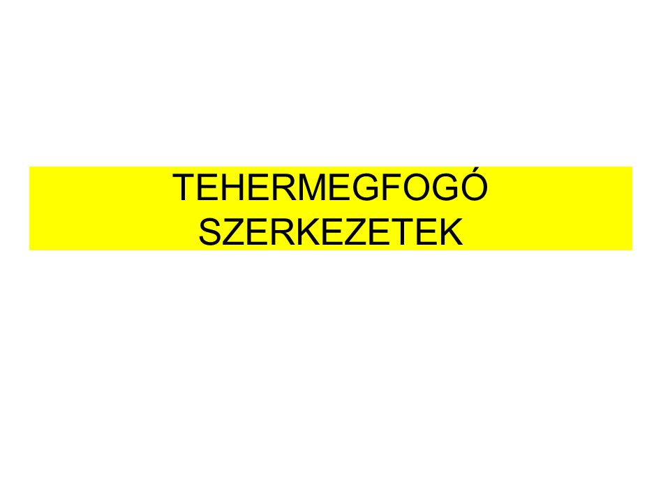 TEHERMEGFOGÓ SZERKEZETEK