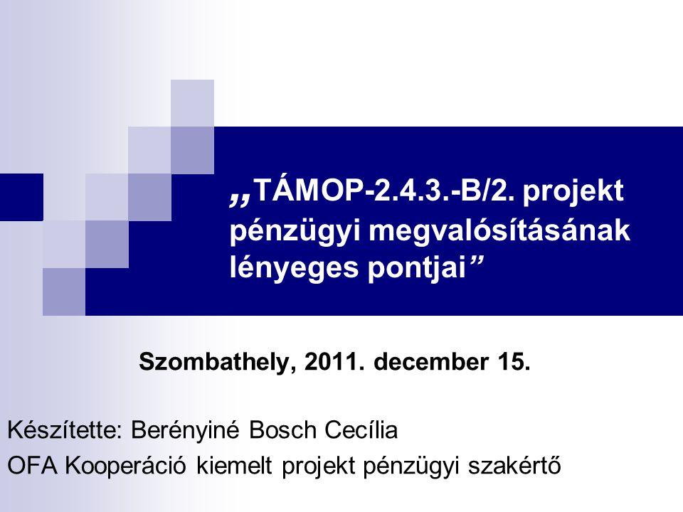 """"""" TÁMOP-2.4.3.-B/2. projekt pénzügyi megvalósításának lényeges pontjai"""" Szombathely, 2011. december 15. Készítette: Berényiné Bosch Cecília OFA Kooper"""