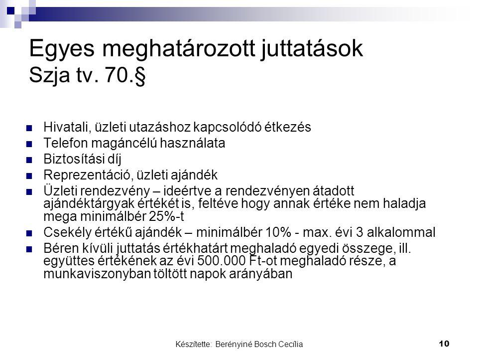 Készítette: Berényiné Bosch Cecília 10 Egyes meghatározott juttatások Szja tv. 70.§ Hivatali, üzleti utazáshoz kapcsolódó étkezés Telefon magáncélú ha