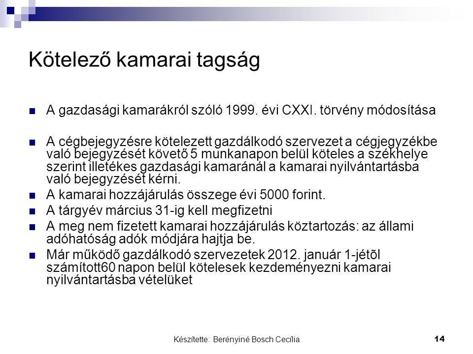 Készítette: Berényiné Bosch Cecília 14 Kötelező kamarai tagság A gazdasági kamarákról szóló 1999. évi CXXI. törvény módosítása A cégbejegyzésre kötele