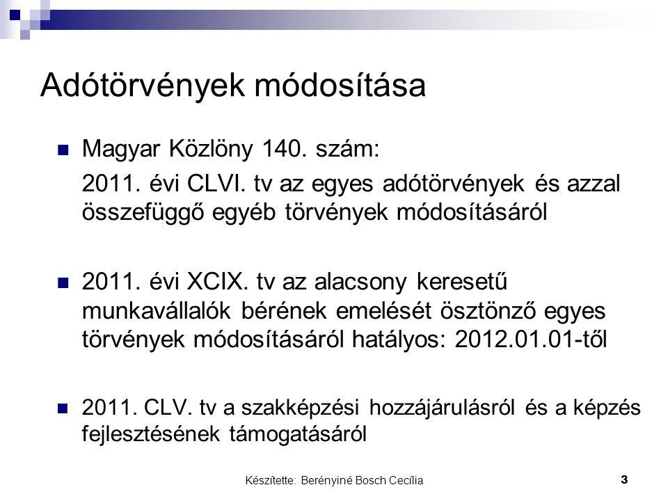 Készítette: Berényiné Bosch Cecília 3 Adótörvények módosítása Magyar Közlöny 140. szám: 2011. évi CLVI. tv az egyes adótörvények és azzal összefüggő e