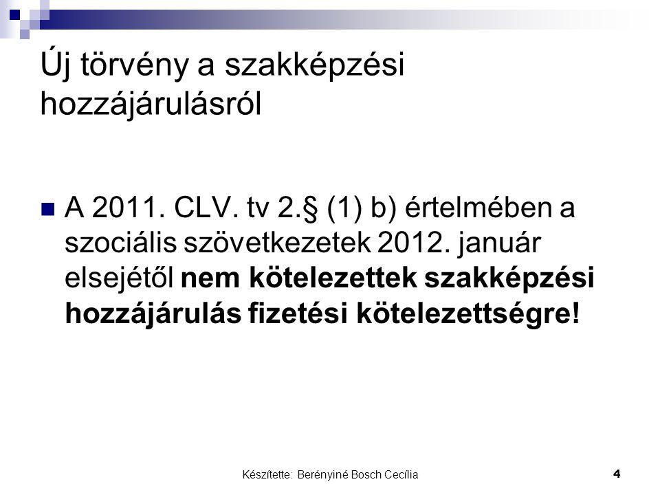 Készítette: Berényiné Bosch Cecília 4 Új törvény a szakképzési hozzájárulásról A 2011. CLV. tv 2.§ (1) b) értelmében a szociális szövetkezetek 2012. j