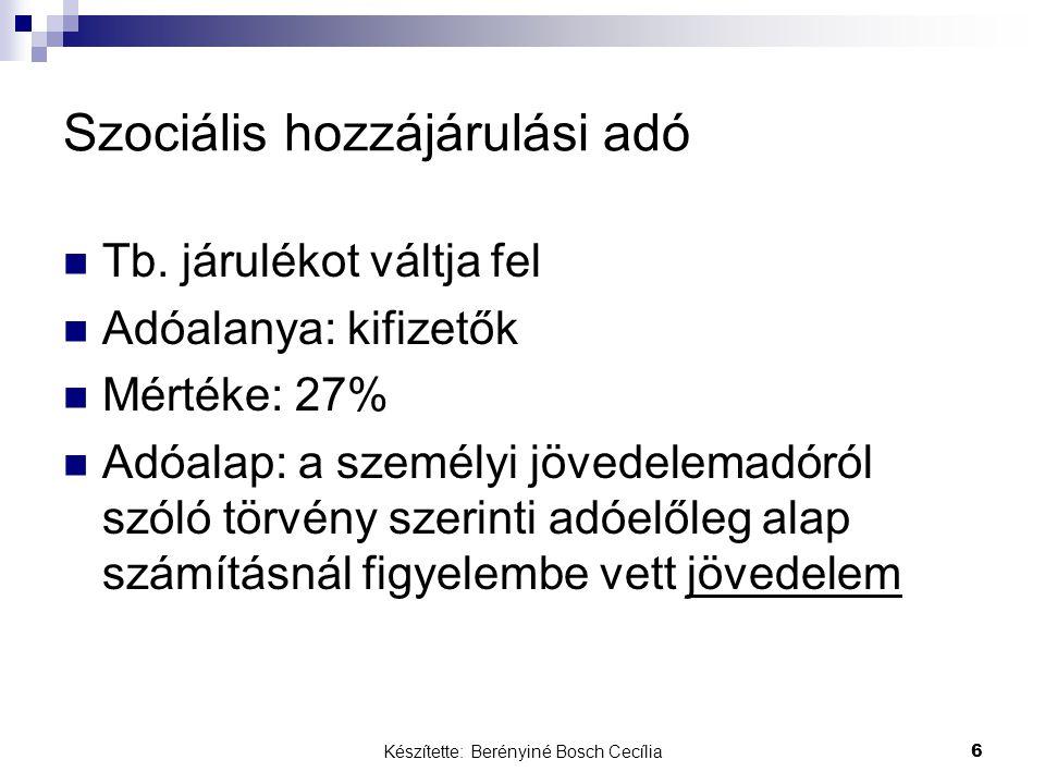 Készítette: Berényiné Bosch Cecília 6 Szociális hozzájárulási adó Tb. járulékot váltja fel Adóalanya: kifizetők Mértéke: 27% Adóalap: a személyi jöved