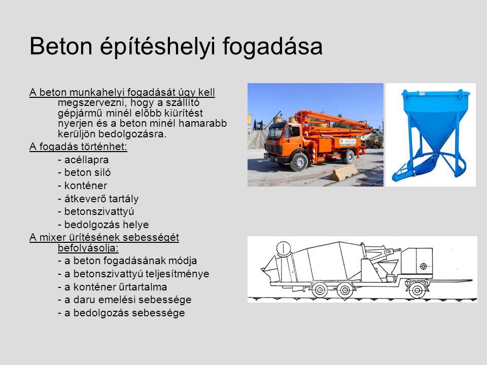 Beton építéshelyi fogadása A beton munkahelyi fogadását úgy kell megszervezni, hogy a szállító gépjármű minél előbb kiürítést nyerjen és a beton minél