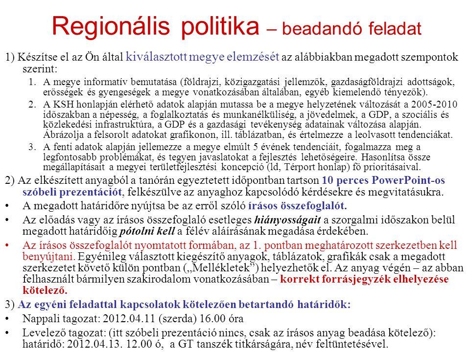 Regionális politika – beadandó feladat 1) Készítse el az Ön által kiválasztott megye elemzését az alábbiakban megadott szempontok szerint: 1.A megye informatív bemutatása (földrajzi, közigazgatási jellemzők, gazdaságföldrajzi adottságok, erősségek és gyengeségek a megye vonatkozásában általában, egyéb kiemelendő tényezők).