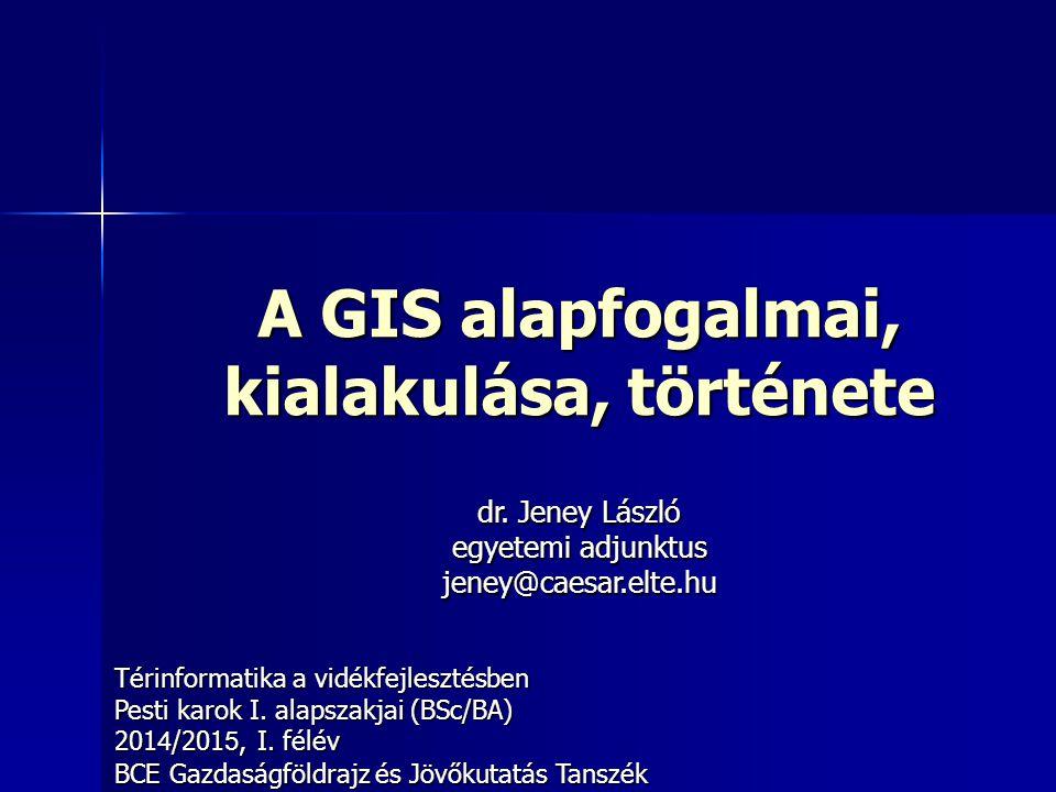 A GIS alapfogalmai, kialakulása, története Térinformatika a vidékfejlesztésben Pesti karok I. alapszakjai (BSc/BA) 201 4 /201 5, I. félév BCE Gazdaság