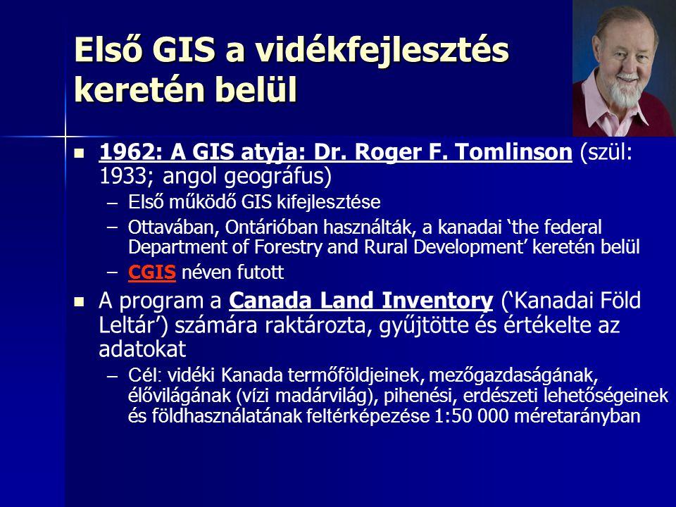 Első GIS a vidékfejlesztés keretén belül 1962: A GIS atyja: Dr. Roger F. Tomlinson (szül: 1933; angol geográfus) – –El ső működő GIS kifejlesztése – –