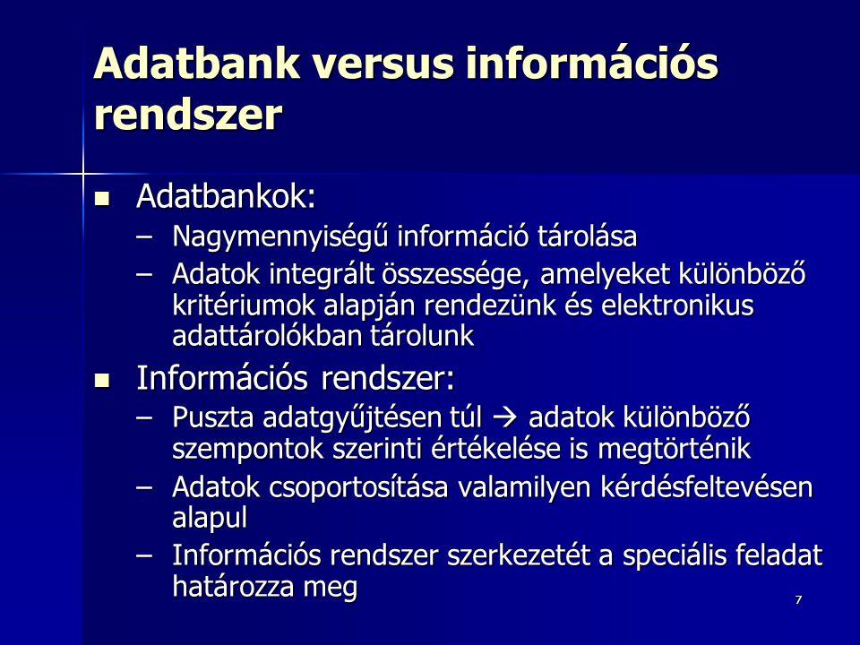 77 Adatbank versus információs rendszer Adatbankok: Adatbankok: –Nagymennyiségű információ tárolása –Adatok integrált összessége, amelyeket különböző