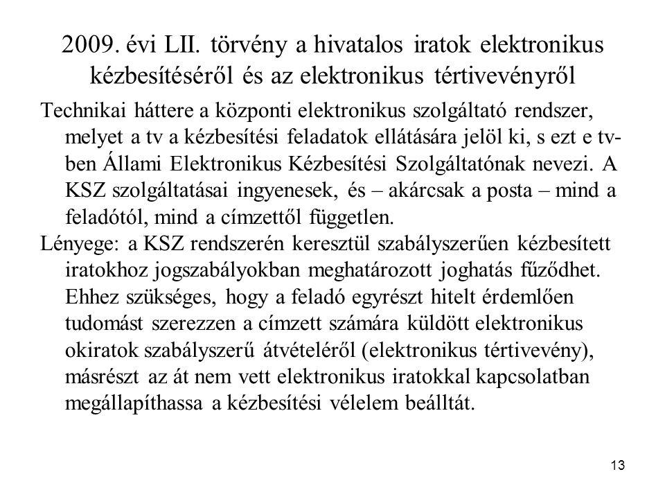13 2009. évi LII. törvény a hivatalos iratok elektronikus kézbesítéséről és az elektronikus tértivevényről Technikai háttere a központi elektronikus s